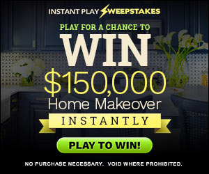 Win $150,000 Home Makeover - Instantly !